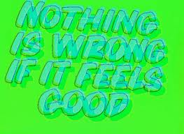 wrong if it feels good