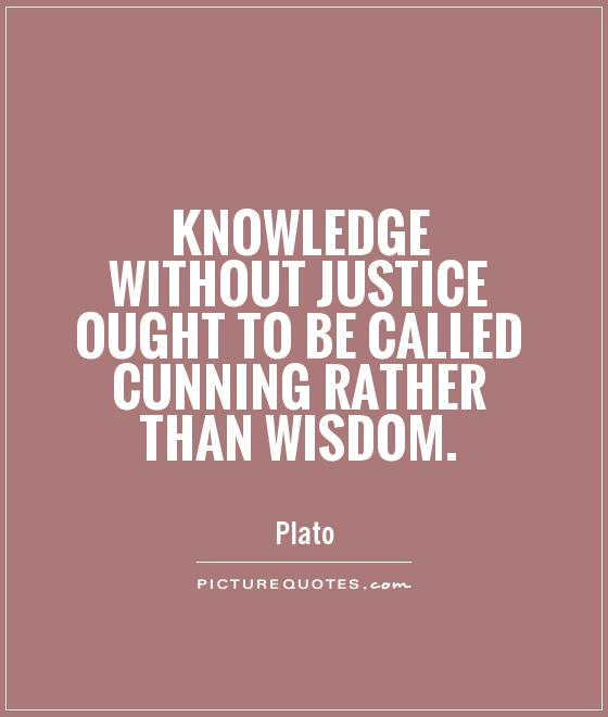 knowledge-without-justice-ought-to-be-called-cunning-rather-than-wisdom-quote-1